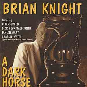 Brian Knight Featuring Peter Green , Dick Heckstall-Smith, Ian Stewart, Charlie Watts - A Dark Horse download free