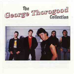 George Thorogood & The Destroyers - The George Thorogood Collection download free