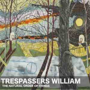 Trespassers William - The Natural Order Of Things download free